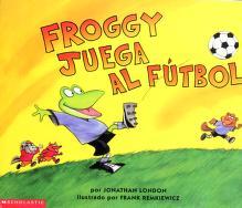 Cover of: Froggy Juega al Futbol | Jonathan London