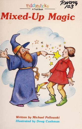 Mixed-up magic by Michael Pellowski